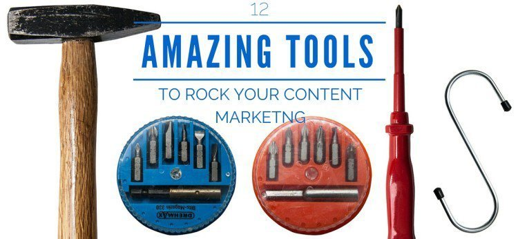12 Amazing Tools To Rock Your Content Marketing