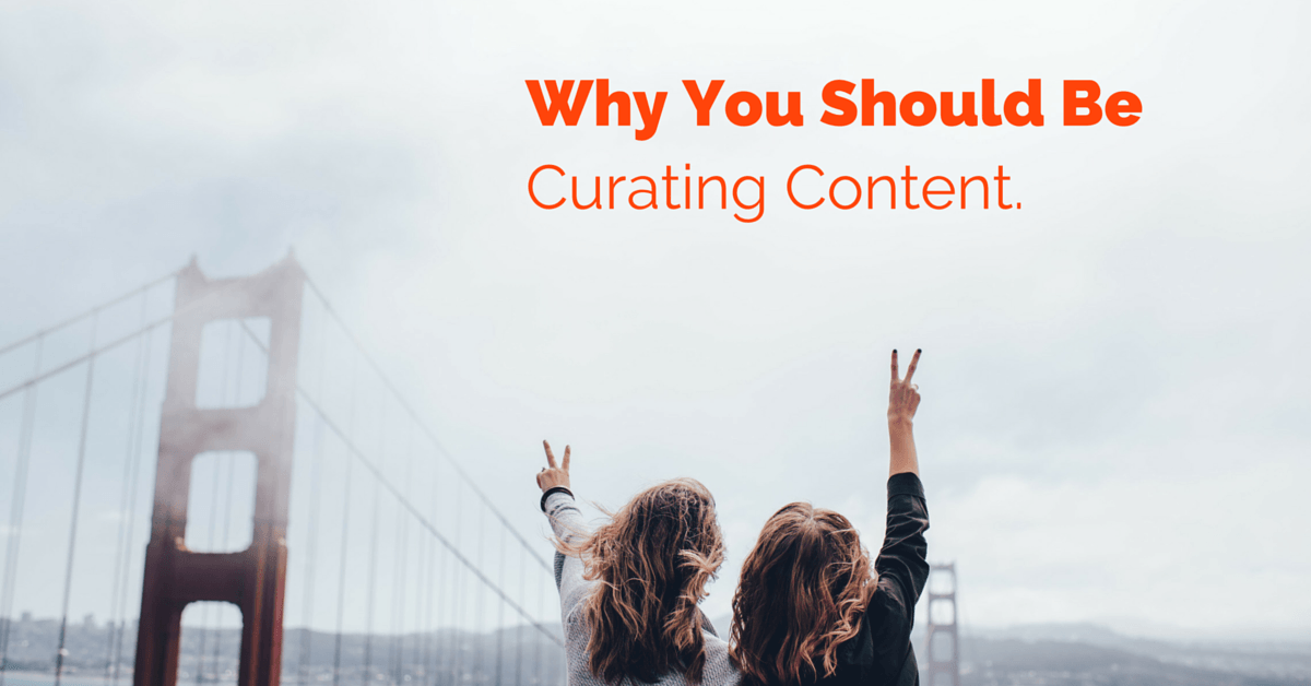 Why You Should Be Curating Content