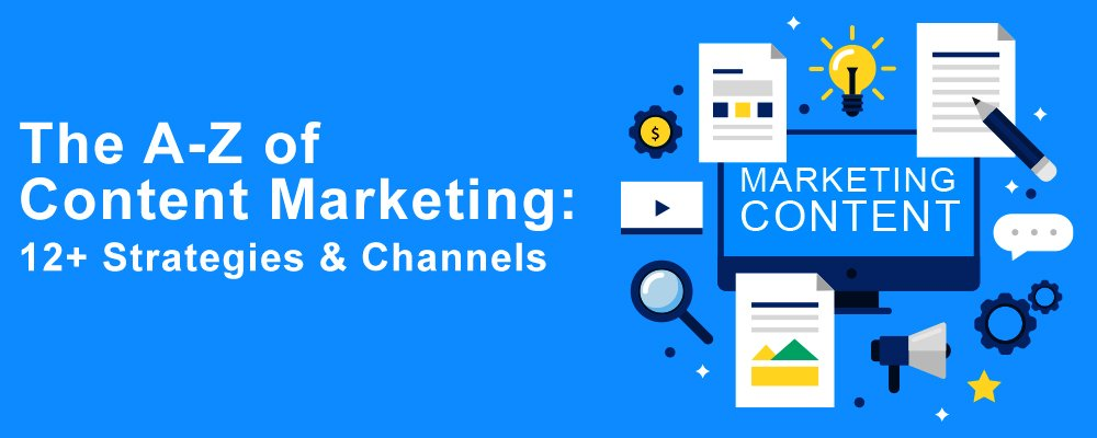 The A-Z of Content Marketing: 12+ Strategies & Channels